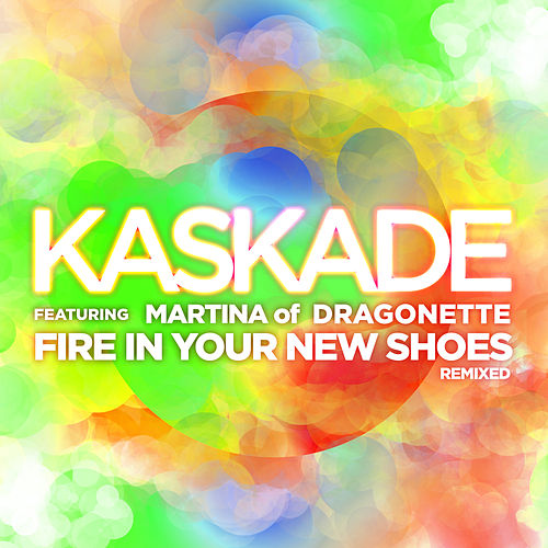 Fire In Your New Shoes (feat. Martina of Dragonette) de Kaskade