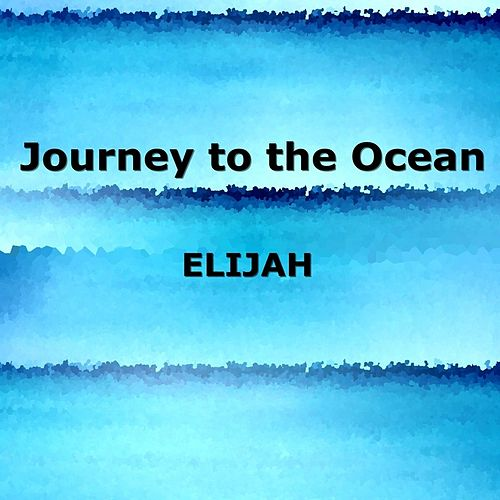 Journey to the Ocean by Elijah