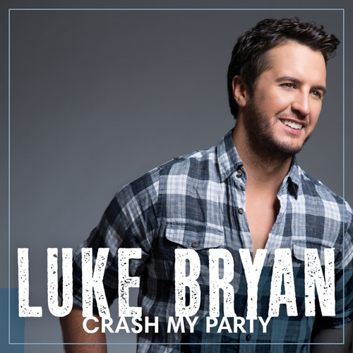Crash My Party by Luke Bryan