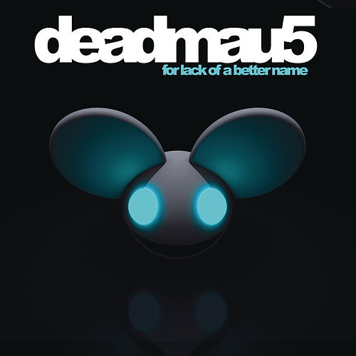 For Lack of a Better Name (The Extended Mixes) by Deadmau5