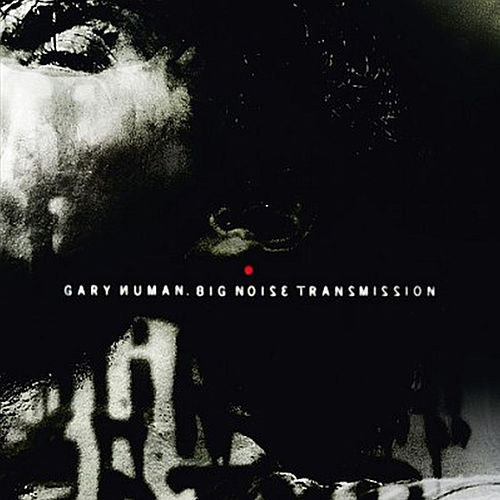 Big Noise Transmission by Gary Numan