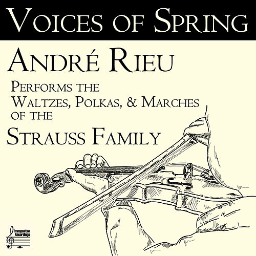 Voices of Spring: André Rieu Performs the Waltzes, Polkas, & Marches of the Strauss Family de André Rieu