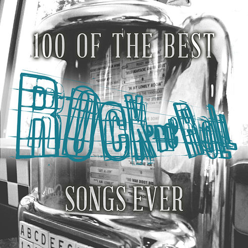 100 of the Best Rock 'N' Roll Songs Ever by Various Artists