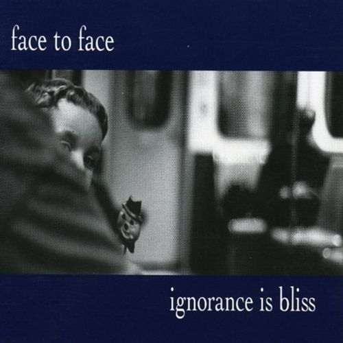 Ignorance Is Bliss von Face to Face