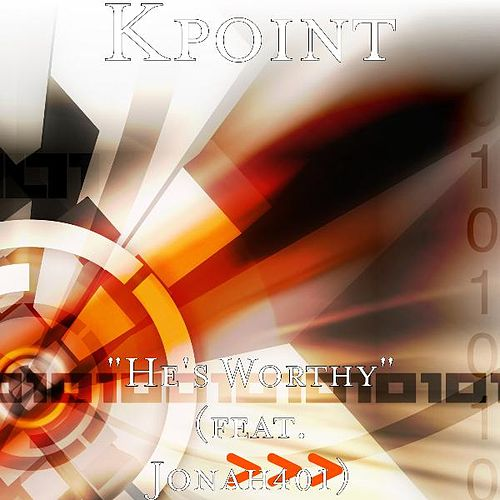 He's Worthy (feat. Jonah401) by Kpoint