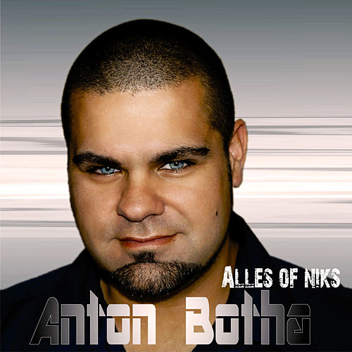 Alles of Niks by Anton Botha