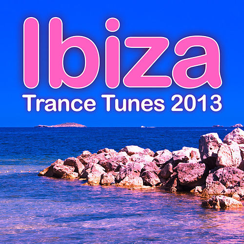 Ibiza Trance Tunes 2013 by Various Artists