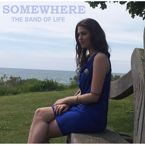 Somewhere by Band of Life