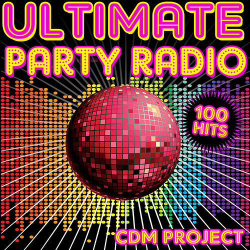 Ultimate Party Radio - 100 Tracks by CDM Project