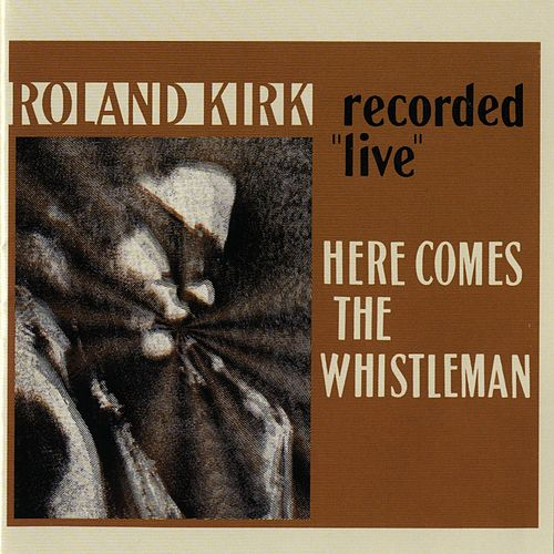 Here Comes The Whistleman [Live] by Rahsaan Roland Kirk