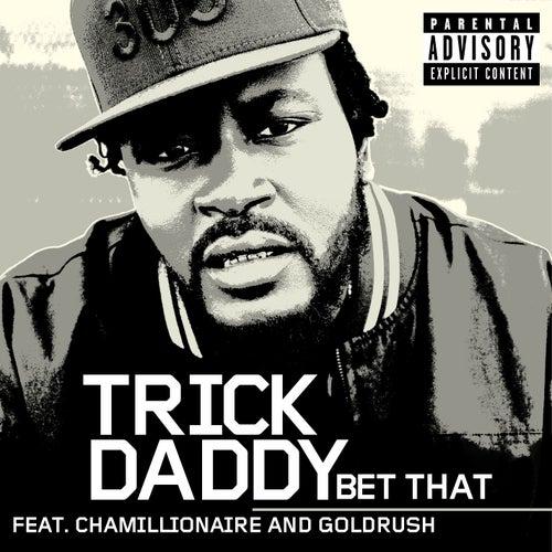 Bet That von Trick Daddy