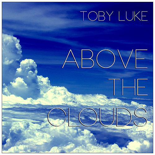 Above the Clouds (Extended Mix) by Toby Luke