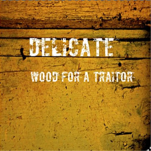 Wood for a Traitor by Delicate