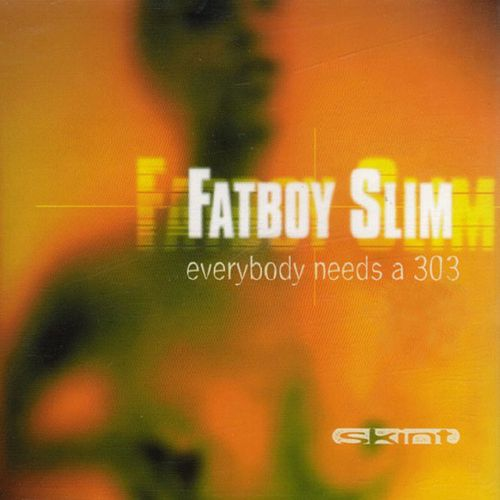 Everybody Needs a 303 (Everybody Loves a Carnival) by Fatboy Slim