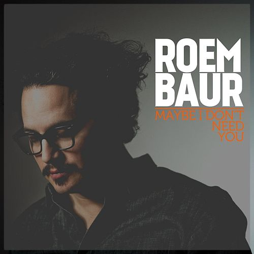 Maybe I Don't Need You by Roem Baur