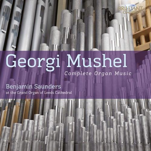 Mushel: Complete Organ Music de Benjamin Saunders
