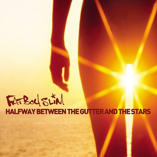 Halfway Between the Gutter and the Stars von Fatboy Slim