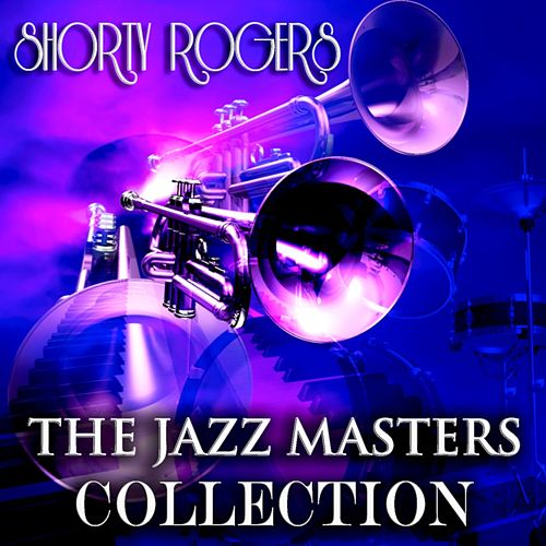 The Jazz Masters Collection (Original Jazz Recordings - Remastered) de Shorty Rogers
