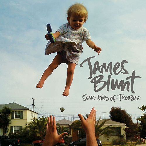 Some Kind Of Trouble (Deluxe Edition) by James Blunt