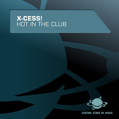 Hot in the Club by X-Cess!