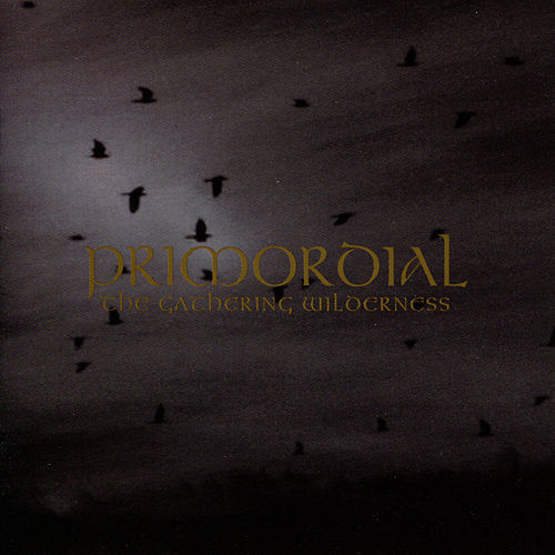 The Gathering Wilderness by Primordial