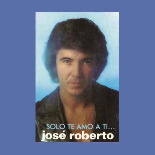 José Roberto... Sólo Te Amo a Ti de José Roberto
