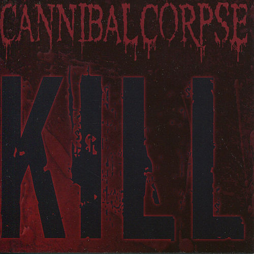 Kill by Cannibal Corpse