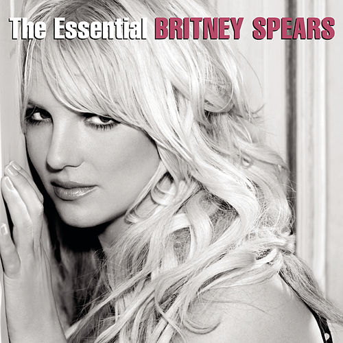 The Essential Britney Spears von Britney Spears