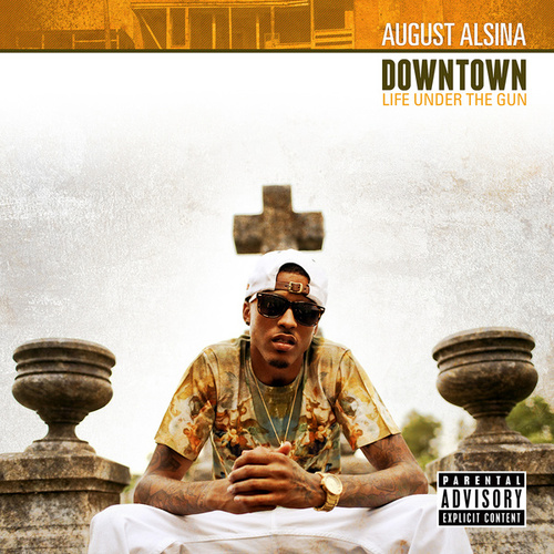 Downtown: Life Under The Gun by August Alsina