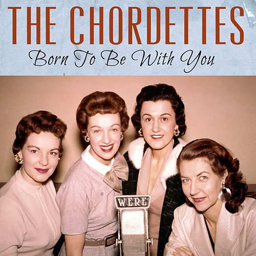 Born to Be with You von The Chordettes