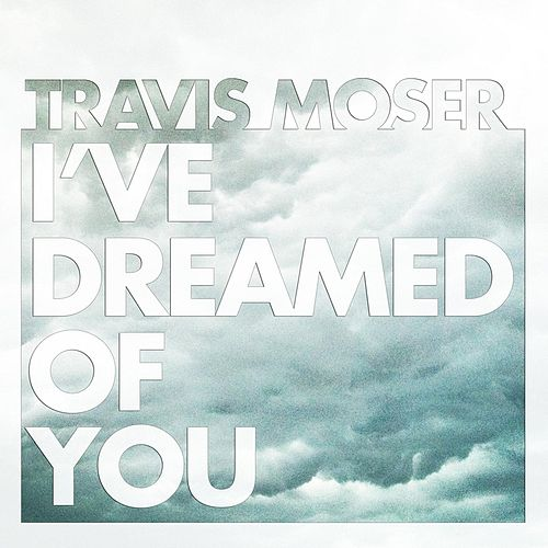 I've Dreamed of You von Travis Moser