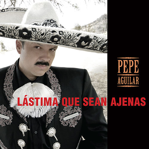 Lástima Que Seas Ajena by Pepe Aguilar