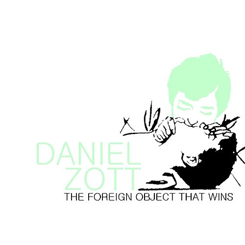 The Foreign Object That Wins by Daniel Zott