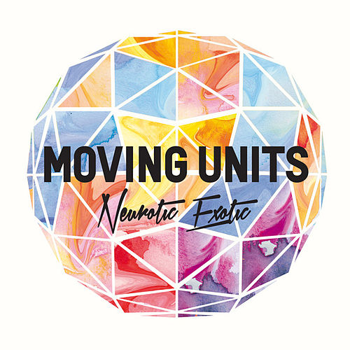 Neurotic Exotic de Moving Units