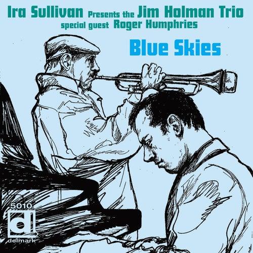 Blue Skies (Ira Sullivan Presents the Jim Holman Trio) by Ira Sullivan