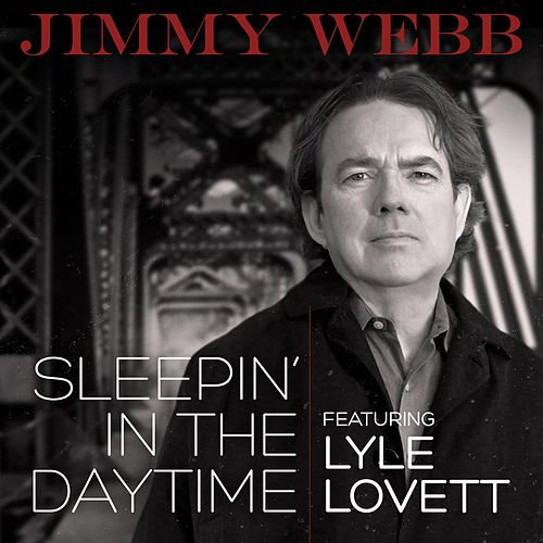 Sleepin' In The Daytime (feat. Lyle Lovett) by Jimmy Webb