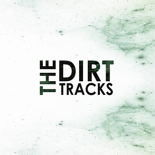 The Dirt Tracks by The Dirt Tracks