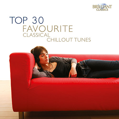 Top 30 Favourite Classical Chillout Tunes by Various Artists