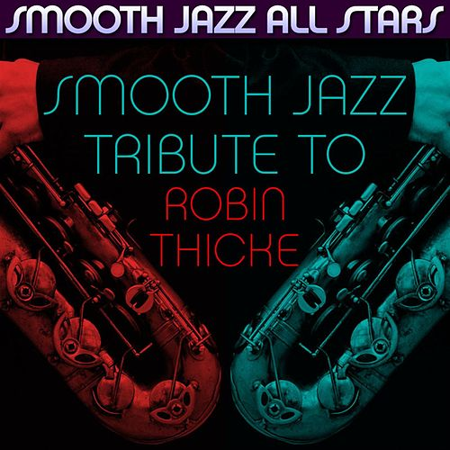 Smooth Jazz Tribute to Robin Thicke von Smooth Jazz Allstars