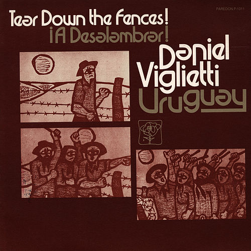Uruguay: A Deslambrar! Tear Down the Fences! by Daniel Viglietti