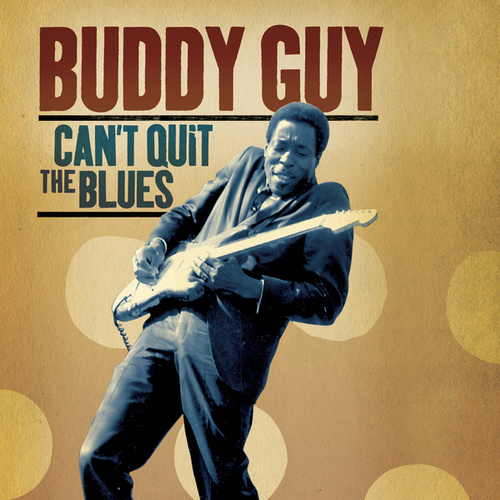Can't Quit The Blues von Buddy Guy