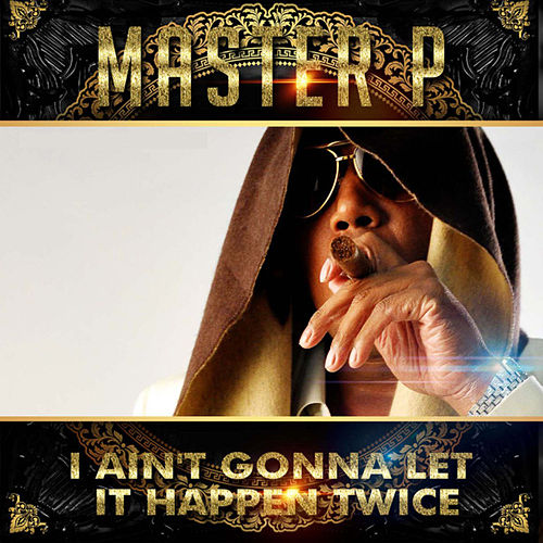 I Ain't Gonna Let It Happen Twice (feat. Gangsta, Play Beezy) von Master P