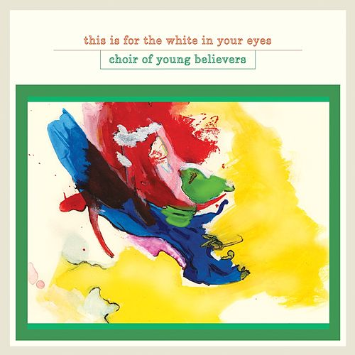 This Is For The White In Your Eyes von Choir Of Young Believers