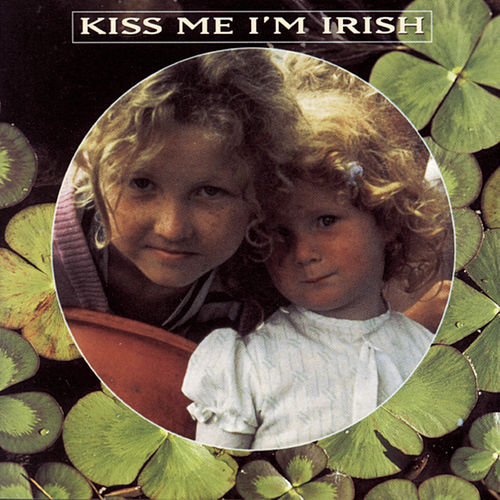 Kiss Me, I'M Irish de Various Artists