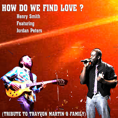 How Do We Find Love? (Tribute to Trayvon Martin & Family) - EP von Henry Smith