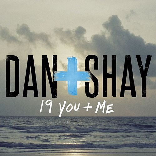 19 You + Me de Dan + Shay