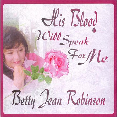 His Blood Will Speak for Me by Betty Jean Robinson