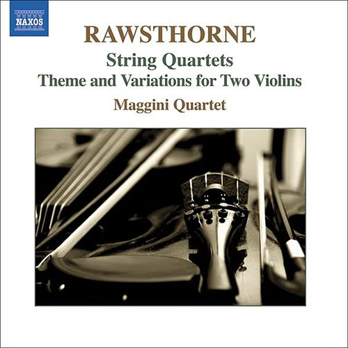 RAWSTHORNE: String Quartets Nos. 1-3  / Theme and Variations von Maggini Quartet