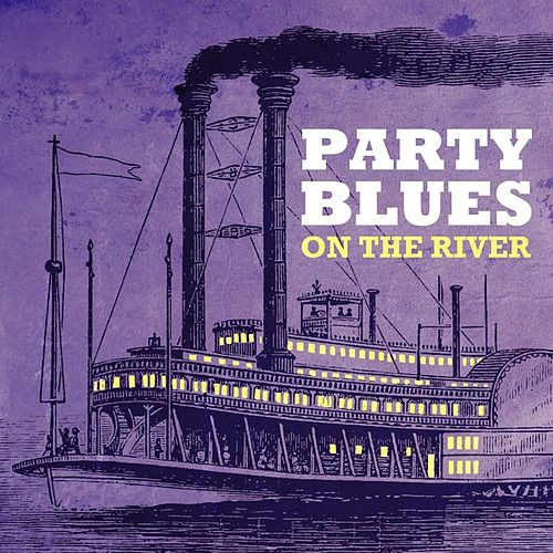 Party Blues - On the River by Various Artists