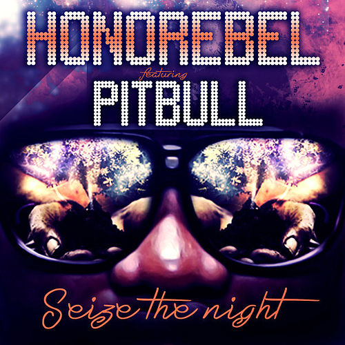 Seize the Night (feat. Pitbull) - Single by Honorebel